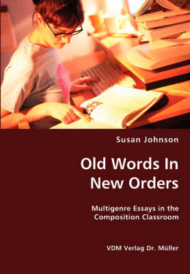 Old Words in New Orders: Multigenre Essays in the Composition Classroom (Paperback)
