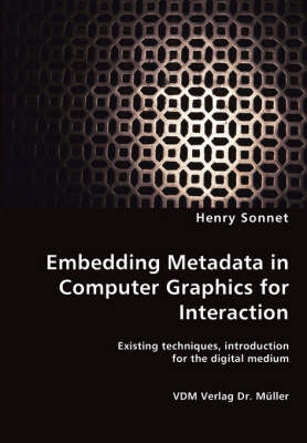 Embedding Metadata in Computer Graphics for Interaction- Existing Techniques, Introduction for the Digital Medium (Paperback)