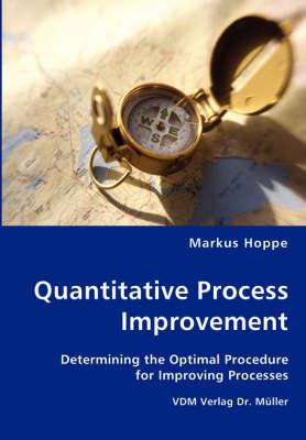 Quantitative Process Improvement- Determining the Optimal Procedure for Improving Processes (Paperback)