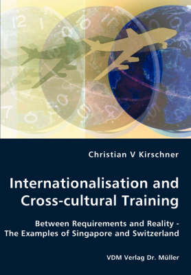 Internationalisation and Cross-Cultural Training - Between Requirements and Reality - The Examples of Singapore and Switzerland (Paperback)