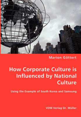 How Corporate Culture Is Influenced by National Culture - Using the Example of South Korea and Samsung (Paperback)