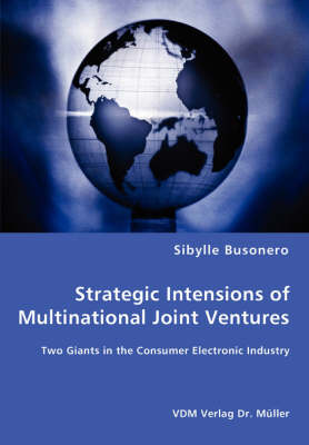 Strategic Intensions of Multinational Joint Ventures - Two Giants in the Consumer Electronic Industry (Paperback)