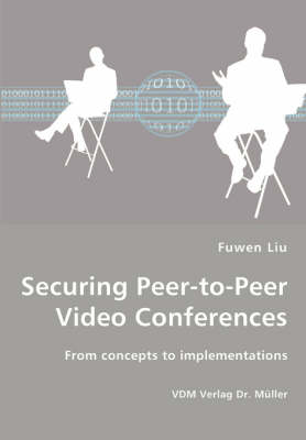 Securing Peer-To-Peer Video Conferences - From Concepts to Implementations (Paperback)