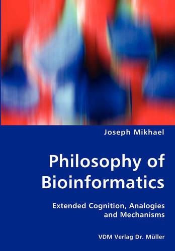 Philosophy of Bioinformatics - Extended Cognition, Analogies and Mechanisms (Paperback)