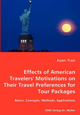 Tran Effects of American Travelers' Motivations on Their Travel Preferences for Tour Packages - Basics, Concepts, Methods, Applications (Paperback)
