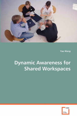 Dynamic Awareness for Shared Workspaces (Paperback)