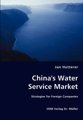 China's Water Service Market - Strategies for Foreign Companies (Paperback)