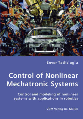 Control of Nonlinear Mechatronic Systems - Control and Modeling of Nonlinear Systems with Applications in Robotics (Paperback)