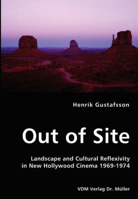 Out of Site - Landscape and Cultural Reflexivity in New Hollywood Cinema 1969-1974 (Paperback)