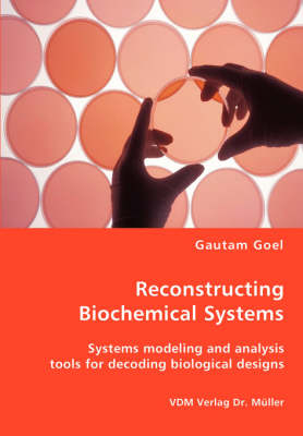 Reconstructing Biochemical Systems - Systems Modeling and Analysis Tools for Decoding Biological Designs (Paperback)