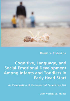Cognitive, Language, and Social-Emotional Development Among Infants and Toddlers in Early Head Start - An Examination of the Impact of Cumulative Risk (Paperback)