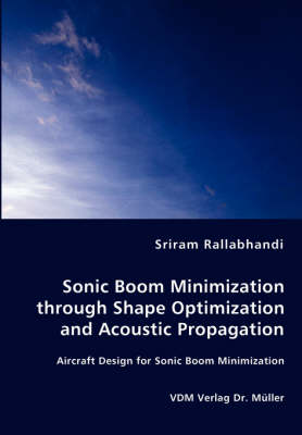 Sonic Boom Minimization Through Shape Optimization and Acoustic Propagation (Paperback)