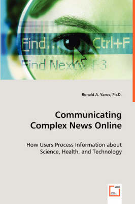 Communicating Complex News Online - How Users Process Information about Science, Health, and Technology (Paperback)