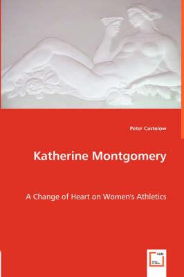 Katherine Montgomery - A Change of Heart on Women's Athletics (Paperback)