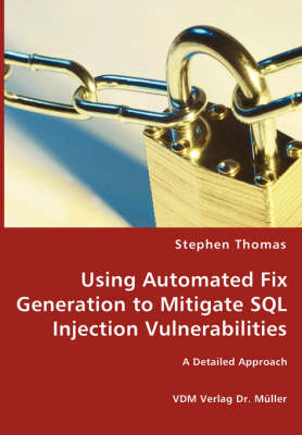 Using Automated Fix Generation to Mitigate SQL Injection Vulnerabilities (Paperback)