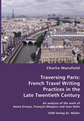 Traversing Paris: French Travel Writing Practices in the Late Twentieth Century (Paperback)