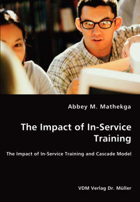 The Impact of In-Service Training - The Impact of In-Service Training and Cascade Model (Paperback)