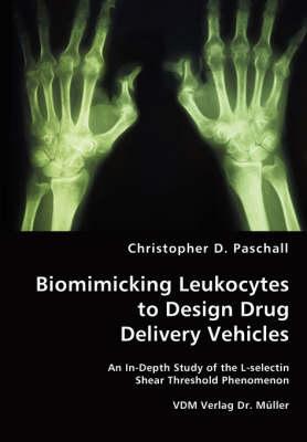 Biomimicking Leukocytes to Design Drug Delivery Vehicles (Paperback)