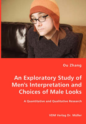 An Exploratory Study of Men's Interpretation and Choices of Male Looks (Paperback)