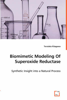 Biomimetic Modeling of Superoxide Reductase - Synthetic Insight Into a Natural Process (Paperback)