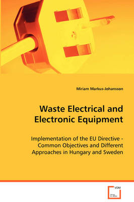 Waste Electrical and Electronic Equipment - Implementation of the Eu Directive - Common Objectives and Different Approaches in Hungary and Sweden (Paperback)