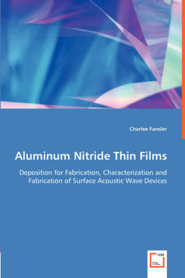 Aluminum Nitride Thin Films - Deposition for Fabrication, Characterization and Fabrication of Surface Acoustic Wave Devices (Paperback)