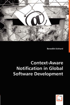 Context-Aware Notification in Global Software Development (Paperback)