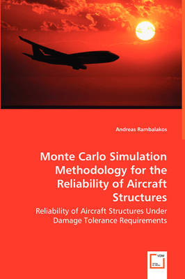 Monte Carlo Simulation Methodology for the Reliability of Aircraft Structures (Paperback)