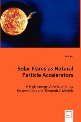 Solar Flares as Natural Particle Accelerators (Paperback)