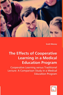 The Effects of Cooperative Learning in a Medical Education Program - Cooperative Learning Versus Traditional Lecture: A Comparison Study in a Medical Education Program (Paperback)