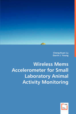 Wireless Mems Accelerometer for Small Laboratory Animal Activity Monitoring (Paperback)
