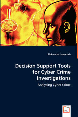 Decision Support Tools for Cyber Crime Investigations (Paperback)