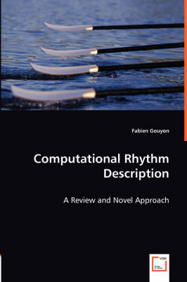 Computational Rhythm Description - A Review and Novel Approach (Paperback)