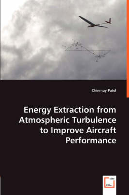 Energy Extraction from Atmospheric Turbulence to Improve Aircraft Performance (Paperback)