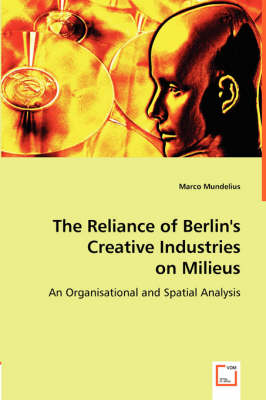 The Reliance of Berlin's Creative Industries on Milieus (Paperback)
