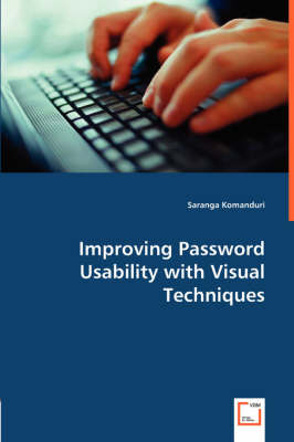Improving Password Usability with Visual Techniques (Paperback)