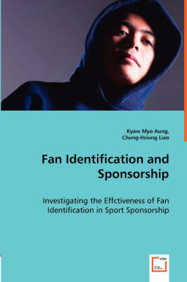 Fan Identification and Sponsorship - Investigating the Effctiveness of Fan Identification in Sport Sponsorship (Paperback)