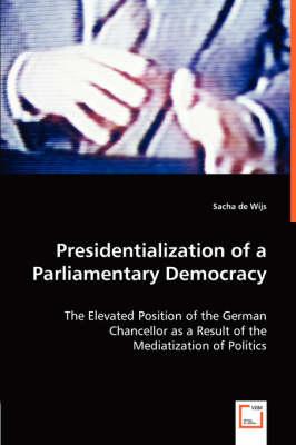 Presidentialization of a Parliamentary Democracy (Paperback)