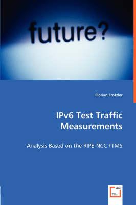 Ipv6 Test Traffic Measurements - Analysis Based on the Ripe-Ncc Ttms (Paperback)