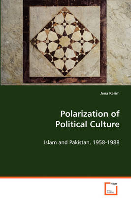 Polarization of Political Culture: Islam and Pakistan, 1958-1988 (Paperback)