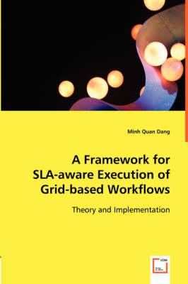 A Framework for Sla-Aware Execution of Grid-Based Workflows (Paperback)