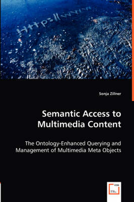 Semantic Access to Multimedia Content - The Ontology-Enhanced Querying and Management of Multimedia Meta Objects (Paperback)
