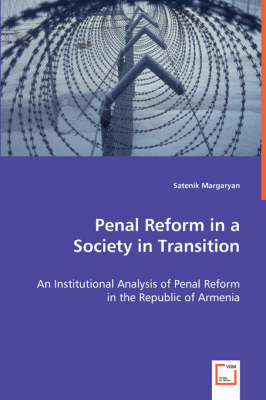 Penal Reform in a Society in Transition: An Institutional Analysis of Penal Reform in the Republic of Armenia (Paperback)