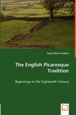 The English Picaresque Tradition - Beginnings to the Eighteenth Century (Paperback)