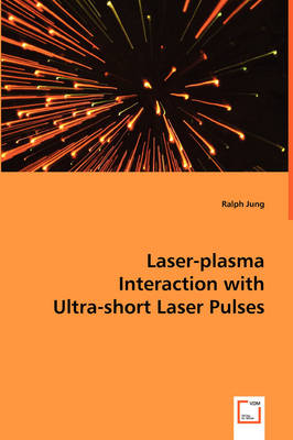 Laser-Plasma Interaction with Ultra-Short Laser Pulses (Paperback)