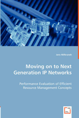 Moving on to Next Generation IP Networks - Performance Evaluation of Efficient Resource Management Concepts (Paperback)
