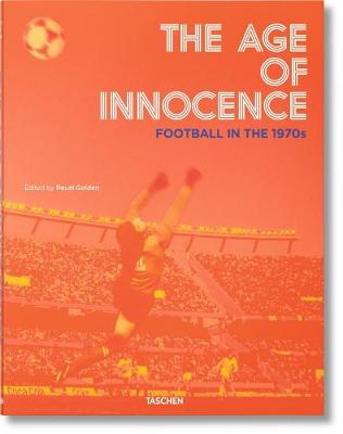 The Age of Innocence. Football in the 1970s (Hardback)