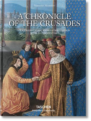 Sebastien Mamerot. A Chronicle of the Crusades - Bibliotheca Universalis (Hardback)