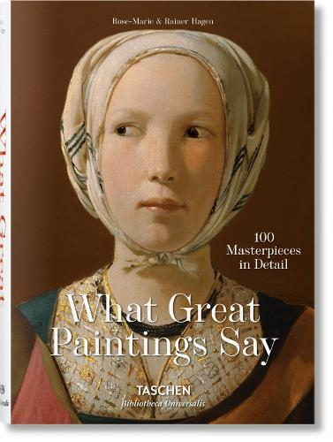 What Great Paintings Say. 100 Masterpieces in Detail - Bibliotheca Universalis (Hardback)