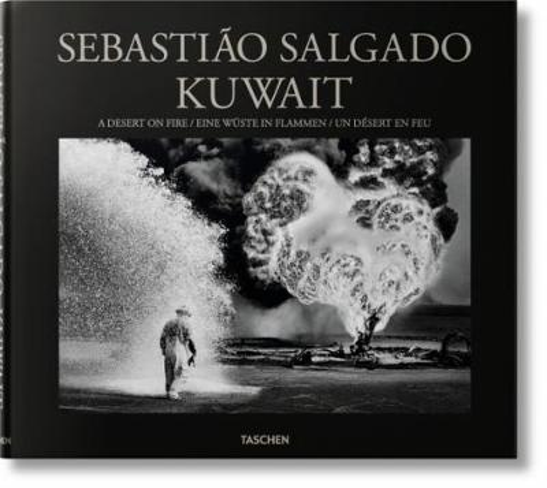 Sebastiao Salgado. Kuwait. A Desert on Fire (Hardback)